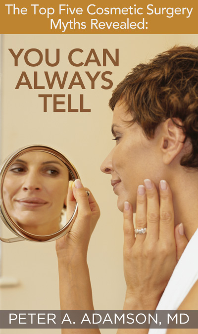 Cosmetic Surgery Myth#5: You Can Always Tell (if someone has had cosmetic surgery)